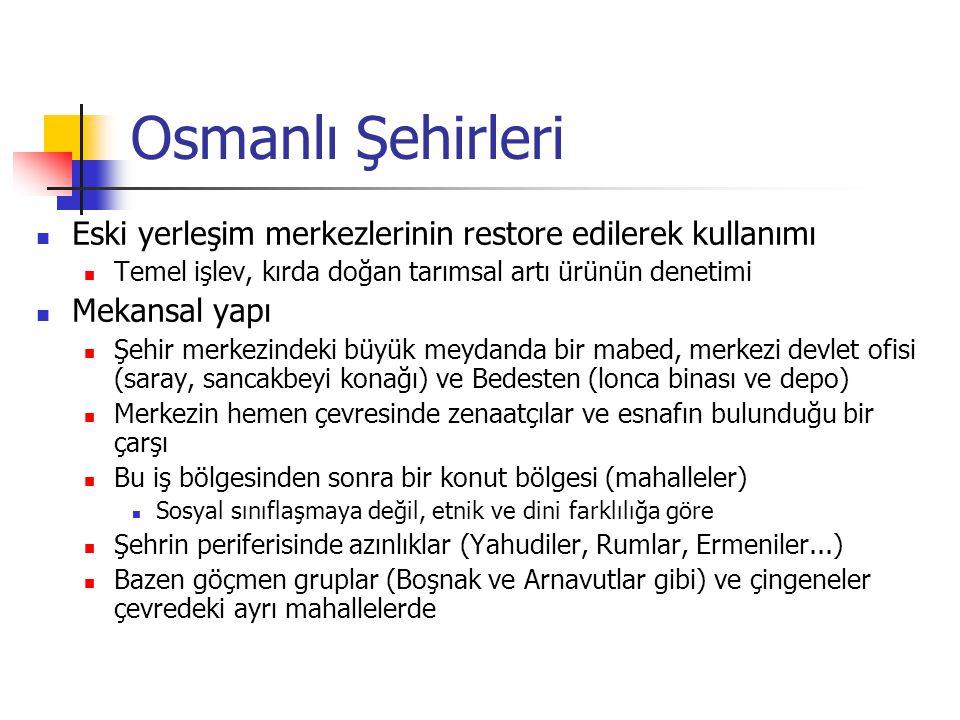 Osmanlı Şehirleri Eski yerleşim merkezlerinin restore edilerek kullanımı Temel işlev, kırda doğan tarımsal artı ürünün denetimi Mekansal yapı Şehir me
