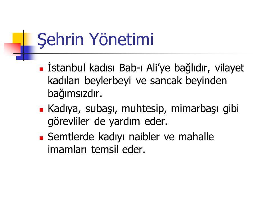 Şehrin Yönetimi İstanbul kadısı Bab-ı Ali'ye bağlıdır, vilayet kadıları beylerbeyi ve sancak beyinden bağımsızdır. Kadıya, subaşı, muhtesip, mimarbaşı