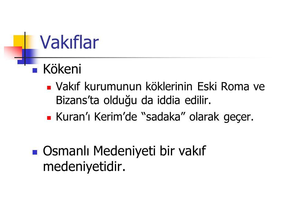 """Vakıflar Kökeni Vakıf kurumunun köklerinin Eski Roma ve Bizans'ta olduğu da iddia edilir. Kuran'ı Kerim'de """"sadaka"""" olarak geçer. Osmanlı Medeniyeti b"""