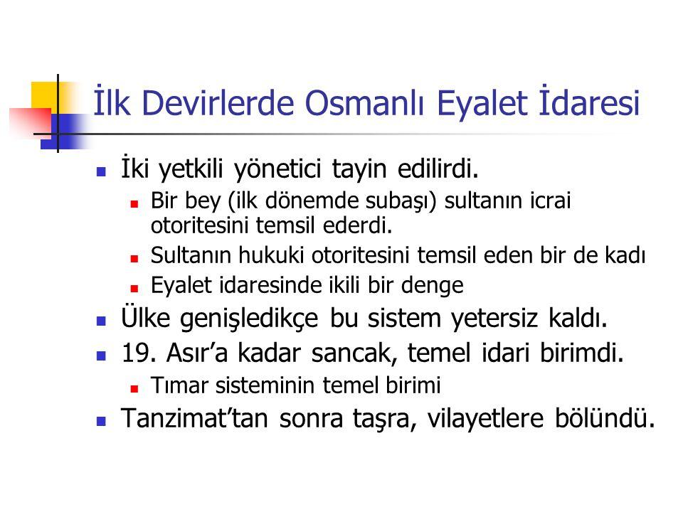 İlk Devirlerde Osmanlı Eyalet İdaresi İki yetkili yönetici tayin edilirdi. Bir bey (ilk dönemde subaşı) sultanın icrai otoritesini temsil ederdi. Sult