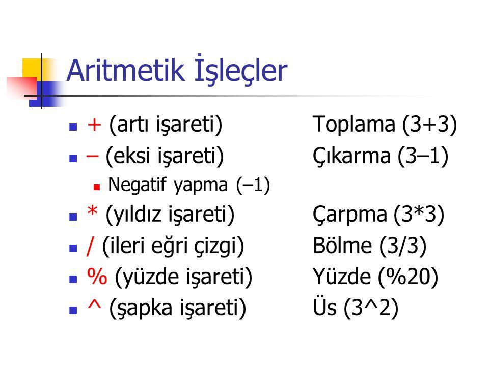 Aritmetik İşleçler + (artı işareti) Toplama (3+3) – (eksi işareti) Çıkarma (3–1) Negatif yapma (–1) * (yıldız işareti) Çarpma (3*3) / (ileri eğri çizgi) Bölme (3/3) % (yüzde işareti) Yüzde (%20) ^ (şapka işareti) Üs (3^2)