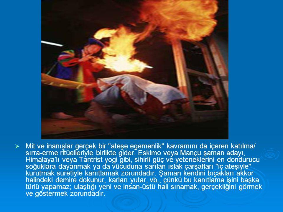   Mit ve inanışlar gerçek bir ateşe egemenlik kavramını da içeren katılma/ sırra-erme ritüelleriyle birlikte gider.