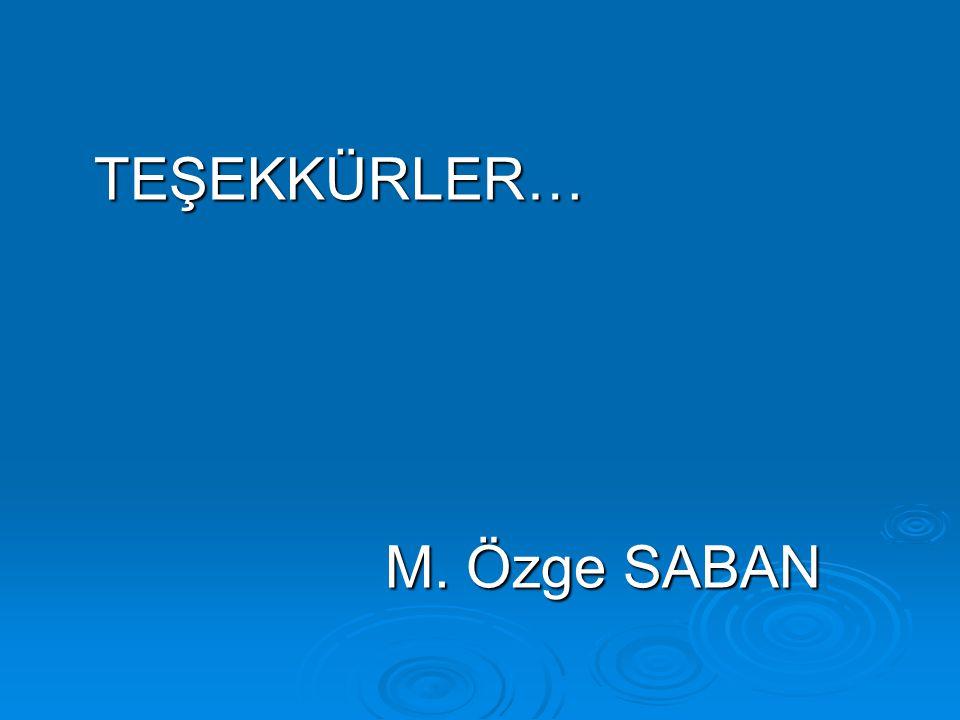 TEŞEKKÜRLER… TEŞEKKÜRLER… M. Özge SABAN M. Özge SABAN