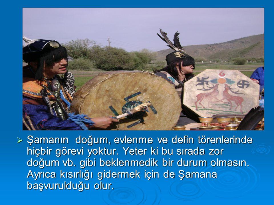  Şamanın doğum, evlenme ve defin törenlerinde hiçbir görevi yoktur.