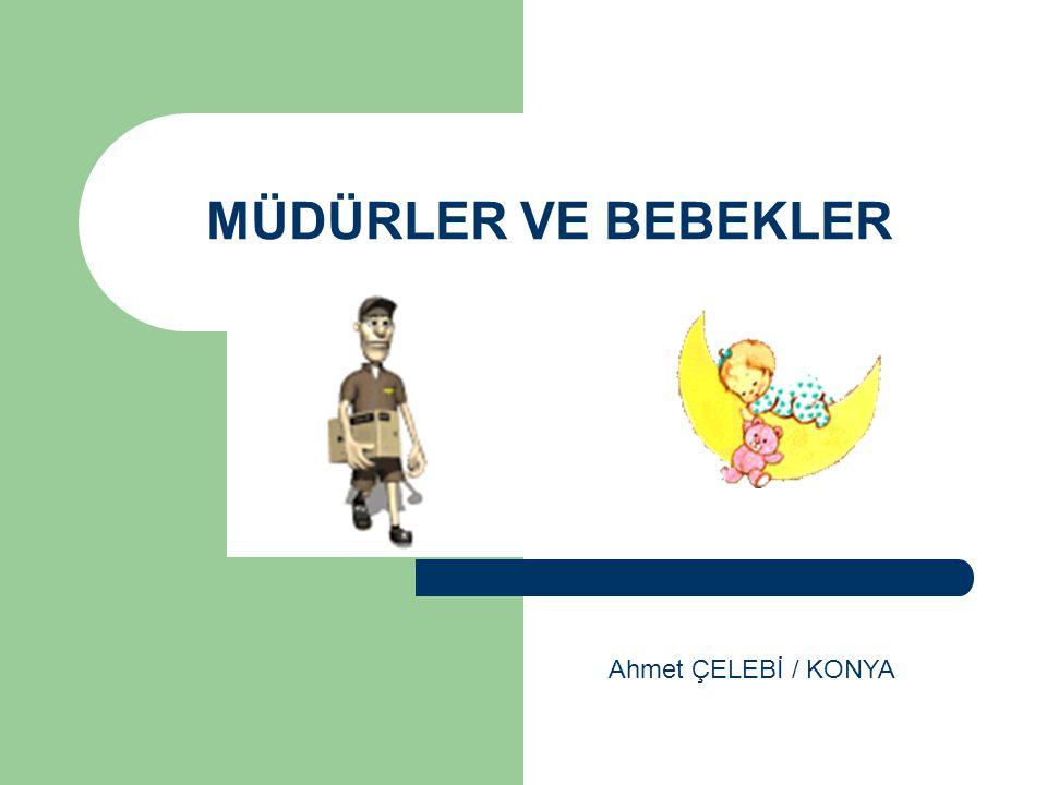 MÜDÜRLER VE BEBEKLER Ahmet ÇELEBİ / KONYA