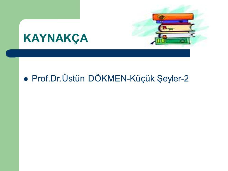 KAYNAKÇA Prof.Dr.Üstün DÖKMEN-Küçük Şeyler-2