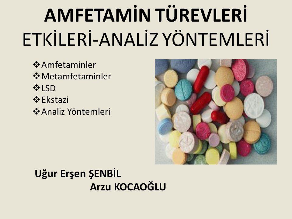 AMFETAMİN TÜREVLERİ ETKİLERİ-ANALİZ YÖNTEMLERİ  Amfetaminler  Metamfetaminler  LSD  Ekstazi  Analiz Yöntemleri Uğur Erşen ŞENBİL Arzu KOCAOĞLU