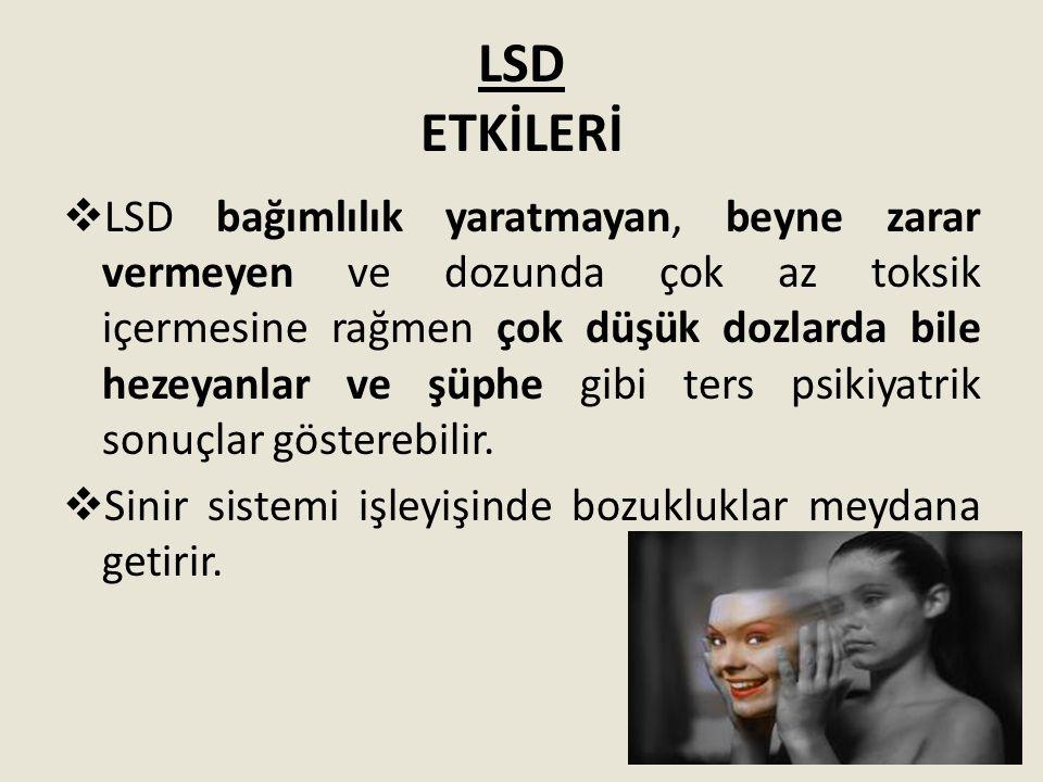LSD ETKİLERİ  LSD bağımlılık yaratmayan, beyne zarar vermeyen ve dozunda çok az toksik içermesine rağmen çok düşük dozlarda bile hezeyanlar ve şüphe