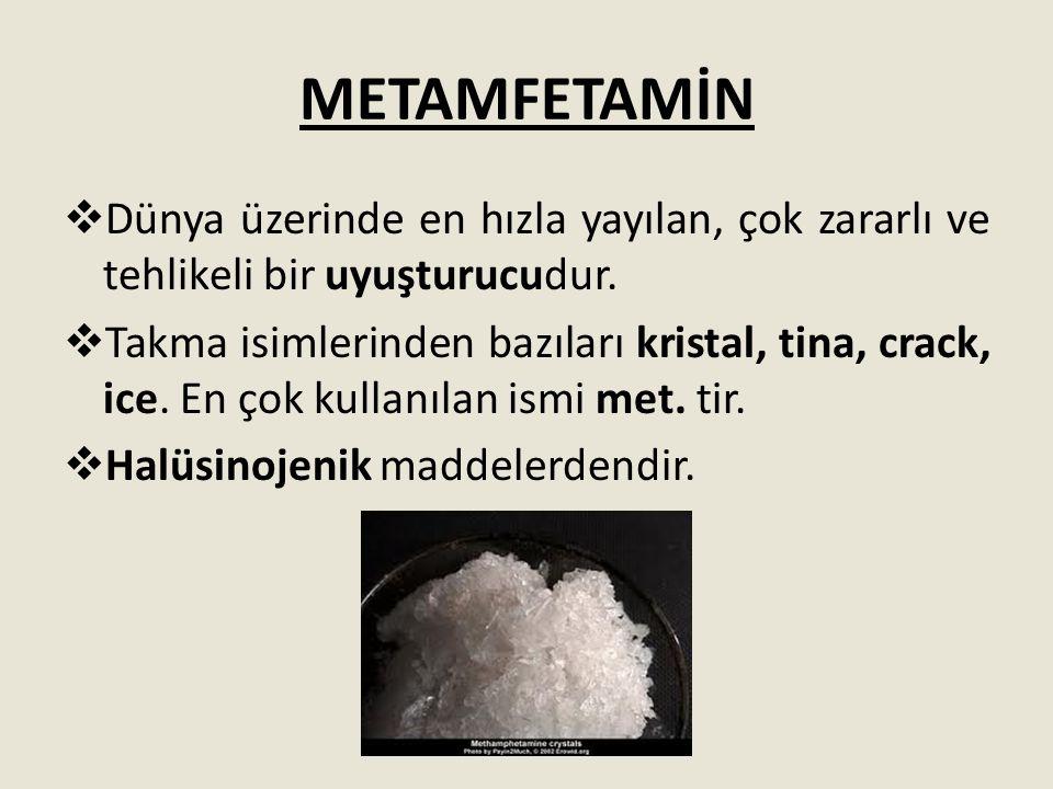 METAMFETAMİN  Dünya üzerinde en hızla yayılan, çok zararlı ve tehlikeli bir uyuşturucudur.  Takma isimlerinden bazıları kristal, tina, crack, ice. E