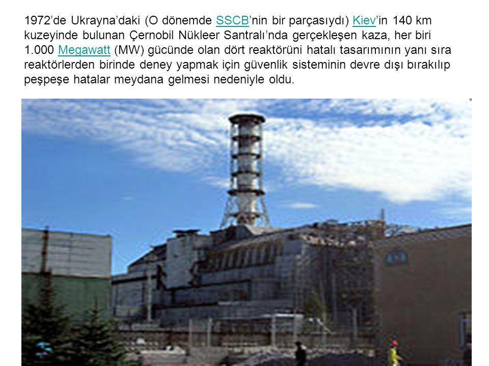 1972'de Ukrayna'daki (O dönemde SSCB'nin bir parçasıydı) Kiev'in 140 km kuzeyinde bulunan Çernobil Nükleer Santralı'nda gerçekleşen kaza, her biri 1.0