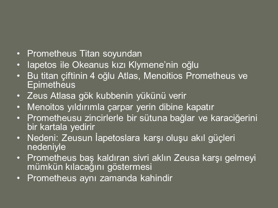 Prometheus Titan soyundan Iapetos ile Okeanus kızı Klymene'nin oğlu Bu titan çiftinin 4 oğlu Atlas, Menoitios Prometheus ve Epimetheus Zeus Atlasa gök