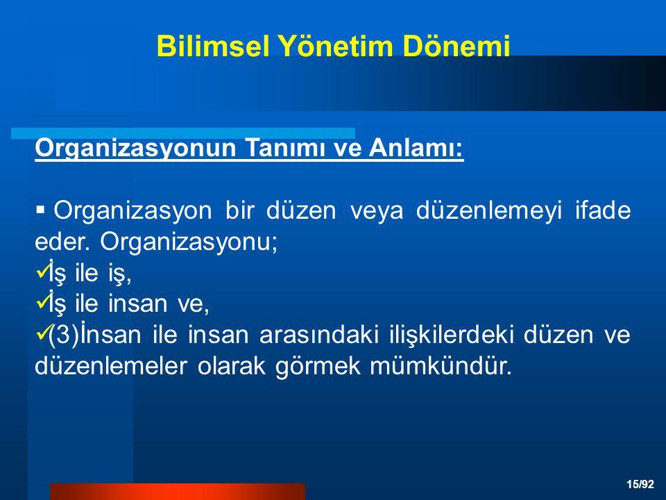 15/92 Bilimsel Yönetim Dönemi Organizasyonun Tanımı ve Anlamı:  Organizasyon bir düzen veya düzenlemeyi ifade eder.