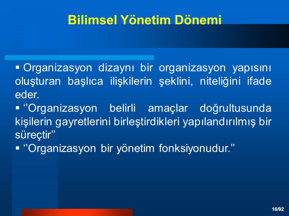 16/92 Bilimsel Yönetim Dönemi  Organizasyon dizaynı bir organizasyon yapısını oluşturan başlıca ilişkilerin şeklini, niteliğini ifade eder.
