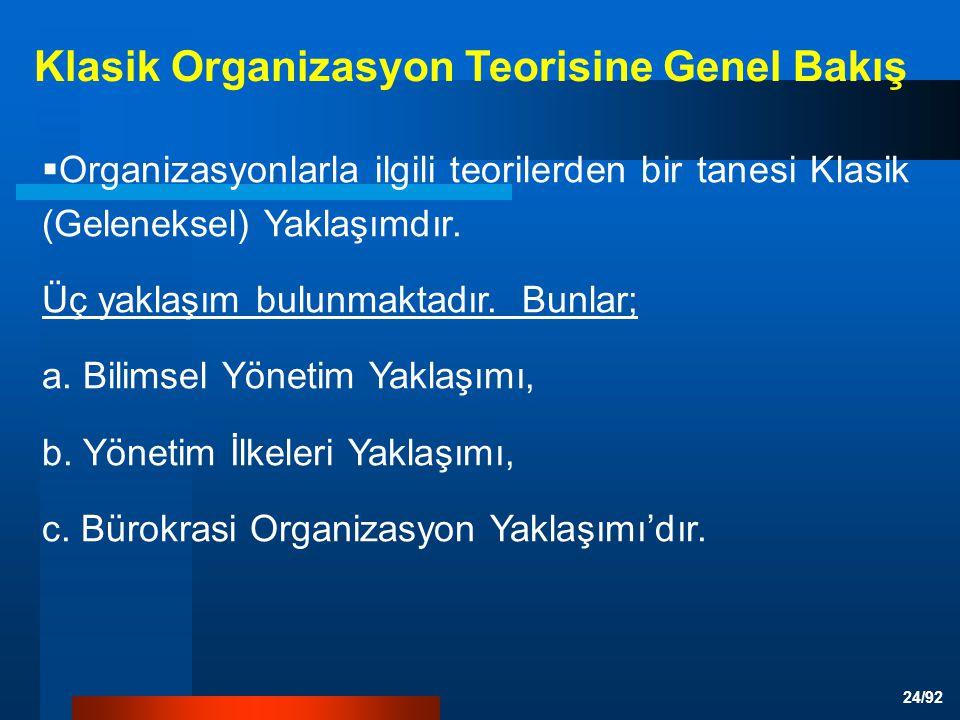 24/92  Organizasyonlarla ilgili teorilerden bir tanesi Klasik (Geleneksel) Yaklaşımdır.