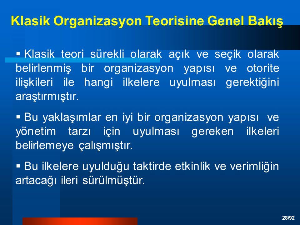 28/92  Klasik teori sürekli olarak açık ve seçik olarak belirlenmiş bir organizasyon yapısı ve otorite ilişkileri ile hangi ilkelere uyulması gerektiğini araştırmıştır.
