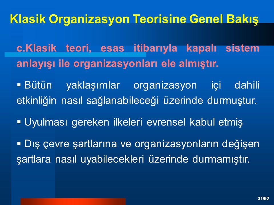31/92 c.Klasik teori, esas itibarıyla kapalı sistem anlayışı ile organizasyonları ele almıştır.