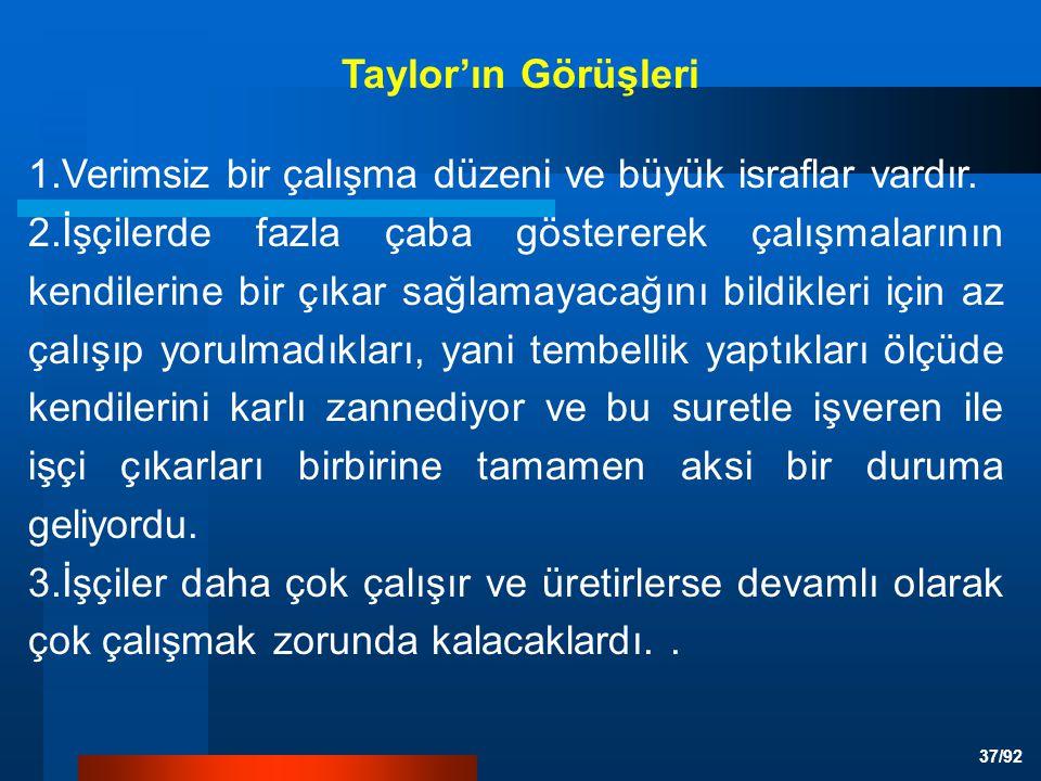 37/92 Taylor'ın Görüşleri 1.Verimsiz bir çalışma düzeni ve büyük israflar vardır.