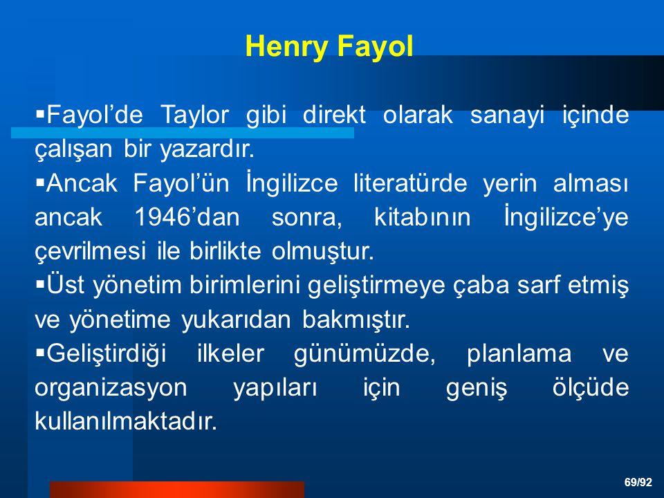 69/92  Fayol'de Taylor gibi direkt olarak sanayi içinde çalışan bir yazardır.