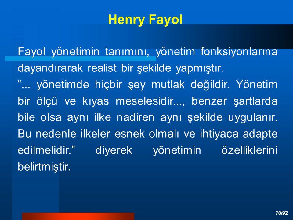 70/92 Fayol yönetimin tanımını, yönetim fonksiyonlarına dayandırarak realist bir şekilde yapmıştır.