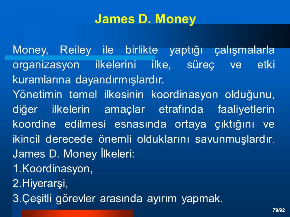 79/92 Money, Reiley ile birlikte yaptığı çalışmalarla organizasyon ilkelerini ilke, süreç ve etki kuramlarına dayandırmışlardır.