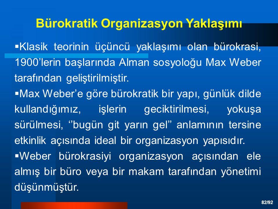 82/92  Klasik teorinin üçüncü yaklaşımı olan bürokrasi, 1900'lerin başlarında Alman sosyoloğu Max Weber tarafından geliştirilmiştir.