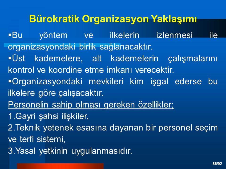 86/92 Bürokratik Organizasyon Yaklaşımı  Bu yöntem ve ilkelerin izlenmesi ile organizasyondaki birlik sağlanacaktır.