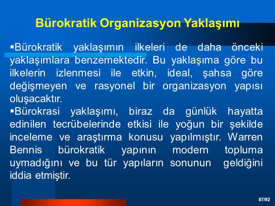 87/92 Bürokratik Organizasyon Yaklaşımı  Bürokratik yaklaşımın ilkeleri de daha önceki yaklaşımlara benzemektedir.