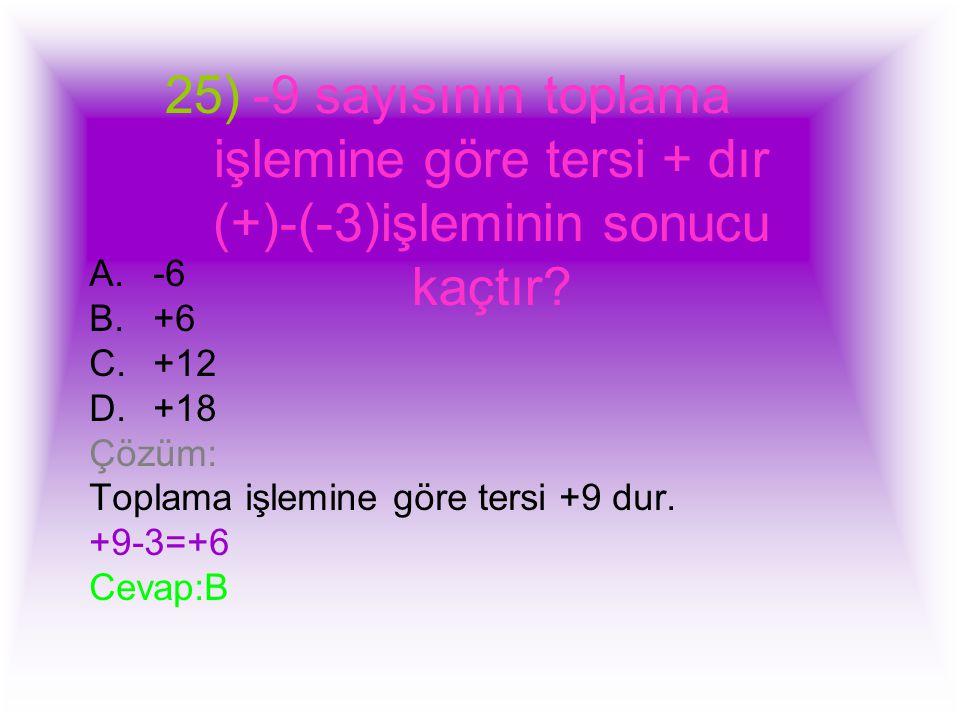 25)-9 sayısının toplama işlemine göre tersi + dır (+)-(-3)işleminin sonucu kaçtır.