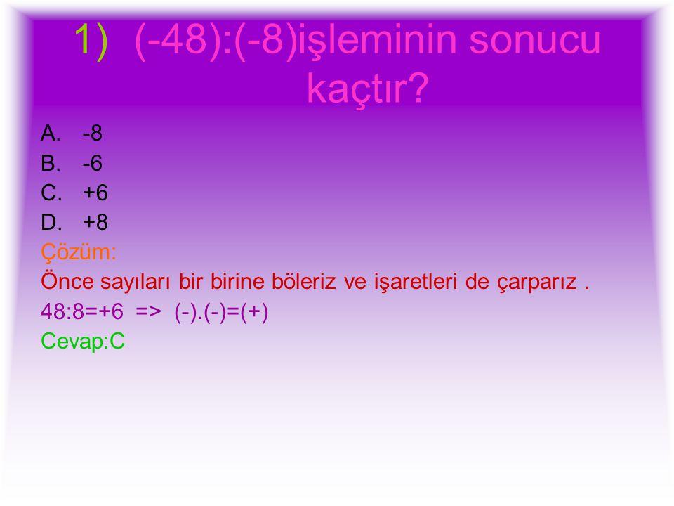 12)Aşağıdakilerden hangisinin sonucu pozitiftir.