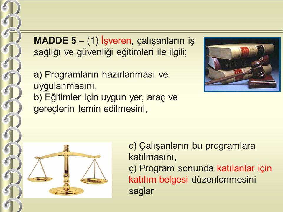 MADDE 5 – (1) İşveren, çalışanların iş sağlığı ve güvenliği eğitimleri ile ilgili; a) Programların hazırlanması ve uygulanmasını, b) Eğitimler için uygun yer, araç ve gereçlerin temin edilmesini, c) Çalışanların bu programlara katılmasını, ç) Program sonunda katılanlar için katılım belgesi düzenlenmesini sağlar