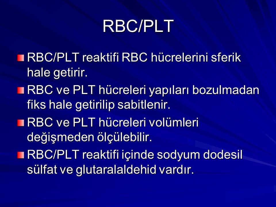 RBC/PLT RBC/PLT reaktifi RBC hücrelerini sferik hale getirir. RBC ve PLT hücreleri yapıları bozulmadan fiks hale getirilip sabitlenir. RBC ve PLT hücr