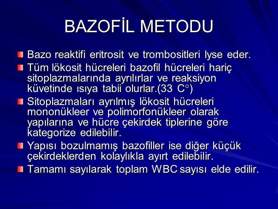 BAZOFİL METODU Bazo reaktifi eritrosit ve trombositleri lyse eder. Tüm lökosit hücreleri bazofil hücreleri hariç sitoplazmalarında ayrılırlar ve reaks