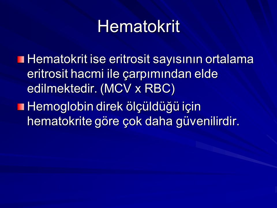 Hematokrit Hematokrit ise eritrosit sayısının ortalama eritrosit hacmi ile çarpımından elde edilmektedir. (MCV x RBC) Hemoglobin direk ölçüldüğü için