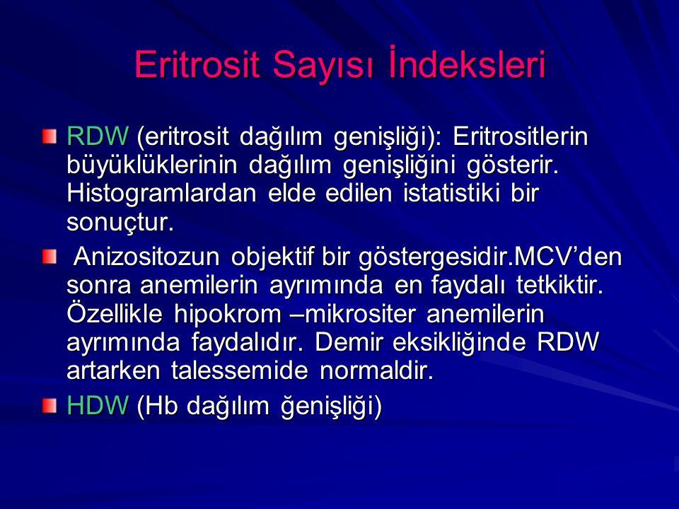 Eritrosit Sayısı İndeksleri RDW (eritrosit dağılım genişliği): Eritrositlerin büyüklüklerinin dağılım genişliğini gösterir. Histogramlardan elde edile