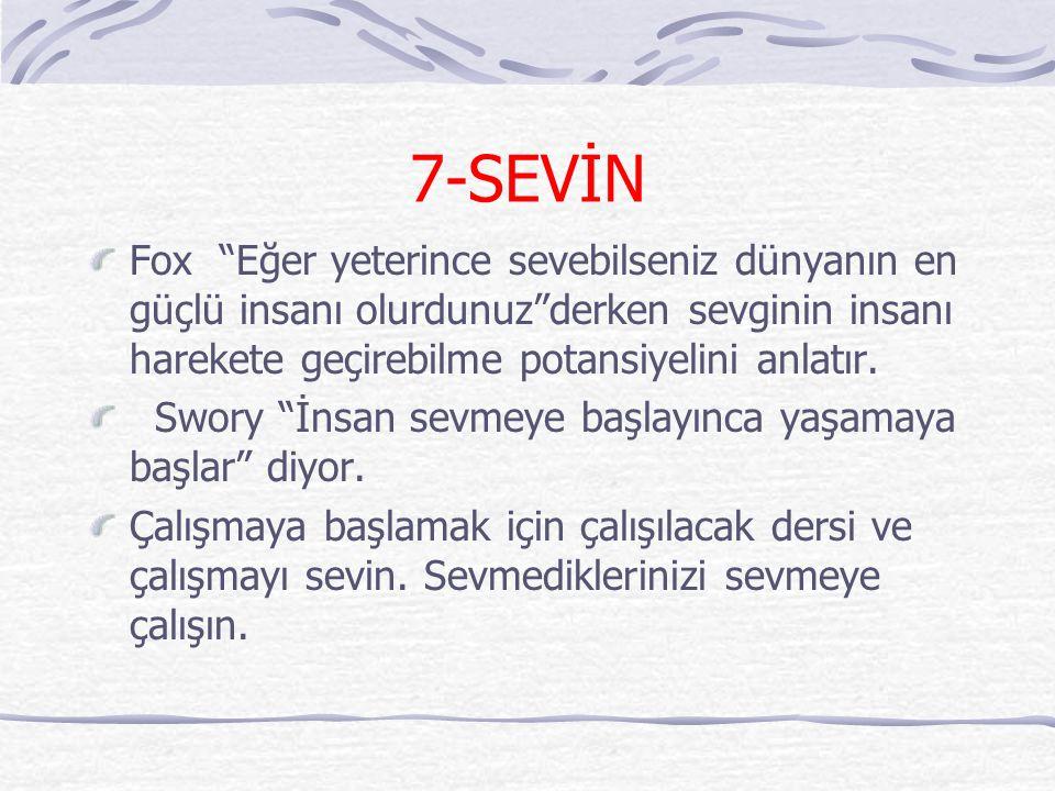 """7-SEVİN Fox """"Eğer yeterince sevebilseniz dünyanın en güçlü insanı olurdunuz""""derken sevginin insanı harekete geçirebilme potansiyelini anlatır. Swory """""""