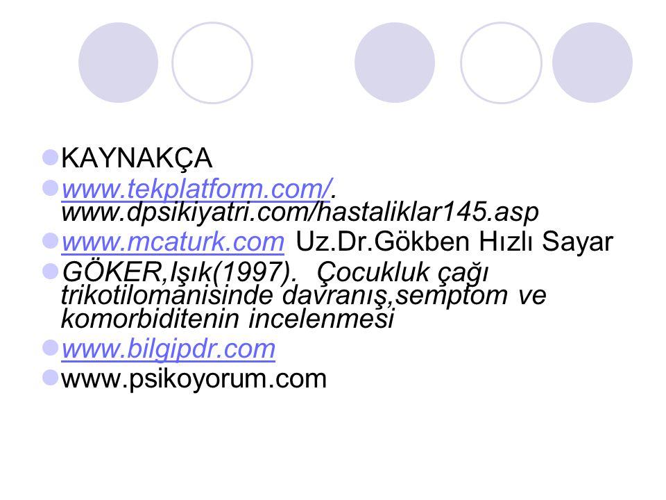KAYNAKÇA www.tekplatform.com/. www.dpsikiyatri.com/hastaliklar145.asp www.tekplatform.com/ www.mcaturk.com Uz.Dr.Gökben Hızlı Sayar www.mcaturk.com GÖ