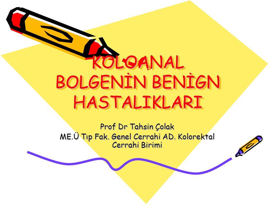 KOLOANAL BOLGENİN BENİGN HASTALIKLARI Prof Dr Tahsin Çolak ME.Ü Tıp Fak.