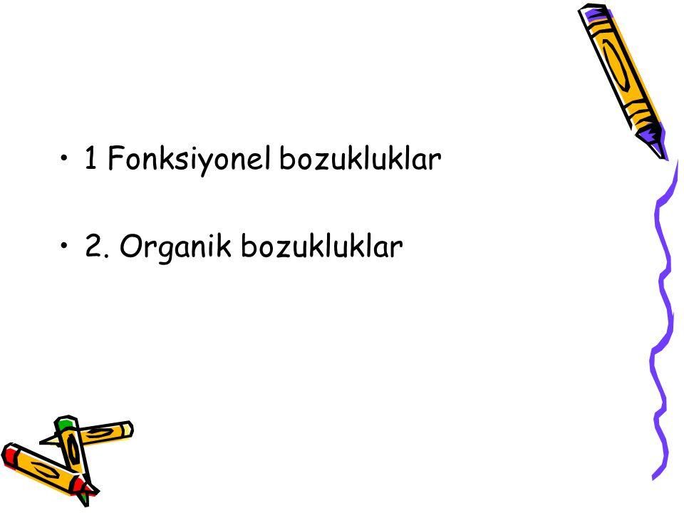 1 Fonksiyonel bozukluklar 2. Organik bozukluklar