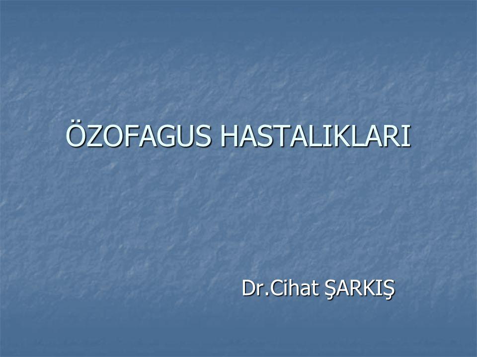 ÖZOFAGUS HASTALIKLARI Dr.Cihat ŞARKIŞ Dr.Cihat ŞARKIŞ