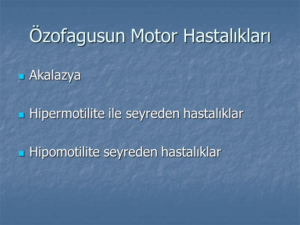 Özofagusun Motor Hastalıkları Akalazya Akalazya Hipermotilite ile seyreden hastalıklar Hipermotilite ile seyreden hastalıklar Hipomotilite seyreden ha
