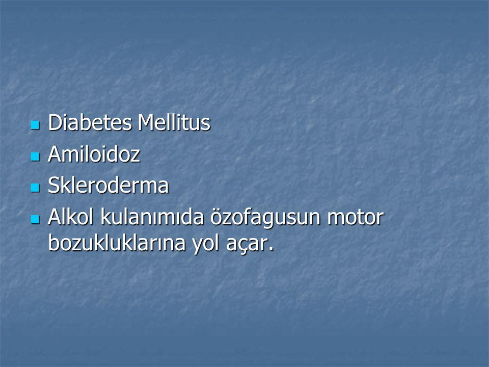 Diabetes Mellitus Diabetes Mellitus Amiloidoz Amiloidoz Skleroderma Skleroderma Alkol kulanımıda özofagusun motor bozukluklarına yol açar. Alkol kulan