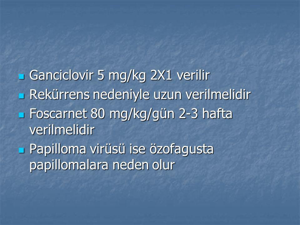 Ganciclovir 5 mg/kg 2X1 verilir Ganciclovir 5 mg/kg 2X1 verilir Rekürrens nedeniyle uzun verilmelidir Rekürrens nedeniyle uzun verilmelidir Foscarnet