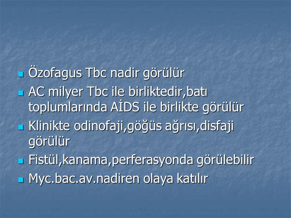 Özofagus Tbc nadir görülür Özofagus Tbc nadir görülür AC milyer Tbc ile birliktedir,batı toplumlarında AİDS ile birlikte görülür AC milyer Tbc ile bir