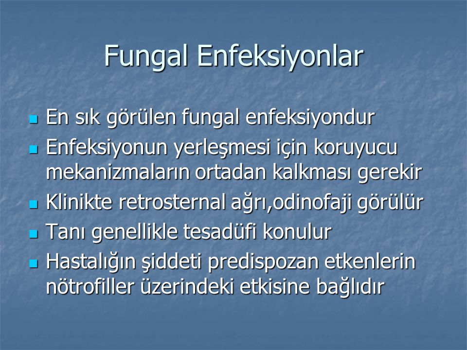 Fungal Enfeksiyonlar En sık görülen fungal enfeksiyondur En sık görülen fungal enfeksiyondur Enfeksiyonun yerleşmesi için koruyucu mekanizmaların orta