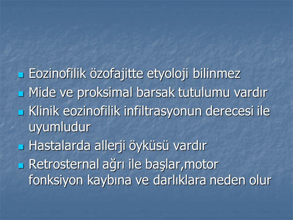 Eozinofilik özofajitte etyoloji bilinmez Eozinofilik özofajitte etyoloji bilinmez Mide ve proksimal barsak tutulumu vardır Mide ve proksimal barsak tu