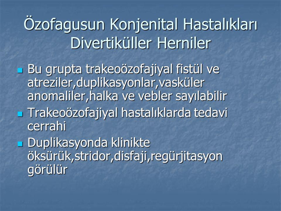 Özofagusun Konjenital Hastalıkları Divertiküller Herniler Bu grupta trakeoözofajiyal fistül ve atreziler,duplikasyonlar,vasküler anomaliler,halka ve v