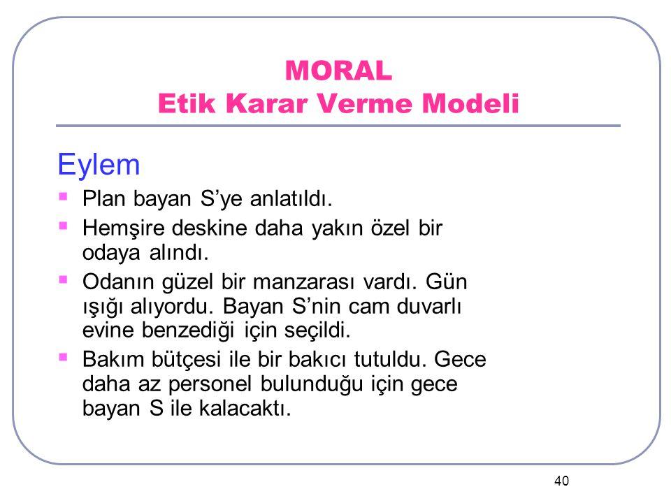 40 MORAL Etik Karar Verme Modeli Eylem  Plan bayan S'ye anlatıldı.