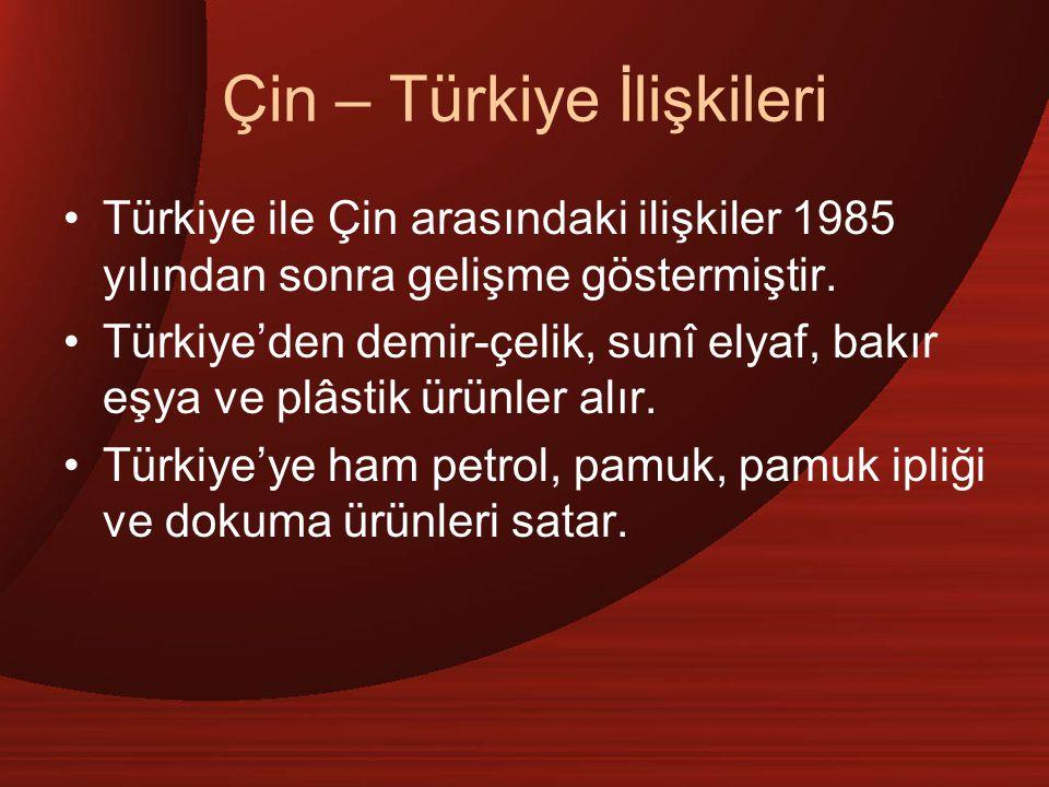 Çin – Türkiye İlişkileri Türkiye ile Çin arasındaki ilişkiler 1985 yılından sonra gelişme göstermiştir. Türkiye'den demir-çelik, sunî elyaf, bakır eşy