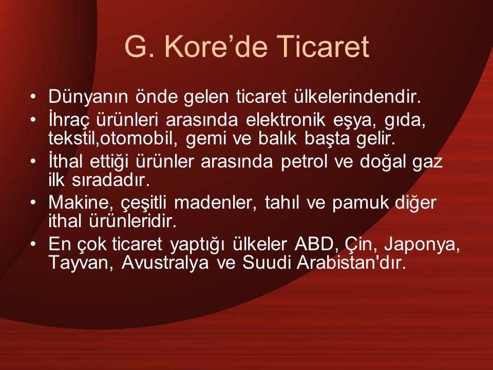 G. Kore'de Ticaret Dünyanın önde gelen ticaret ülkelerindendir. İhraç ürünleri arasında elektronik eşya, gıda, tekstil,otomobil, gemi ve balık başta g
