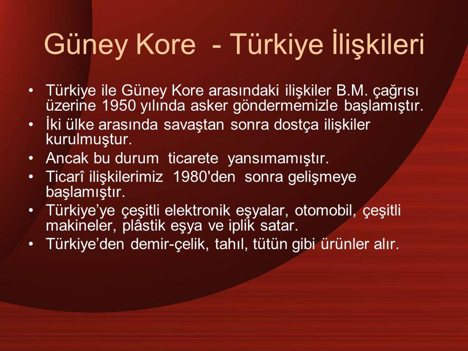 Güney Kore - Türkiye İlişkileri Türkiye ile Güney Kore arasındaki ilişkiler B.M. çağrısı üzerine 1950 yılında asker göndermemizle başlamıştır. İki ülk